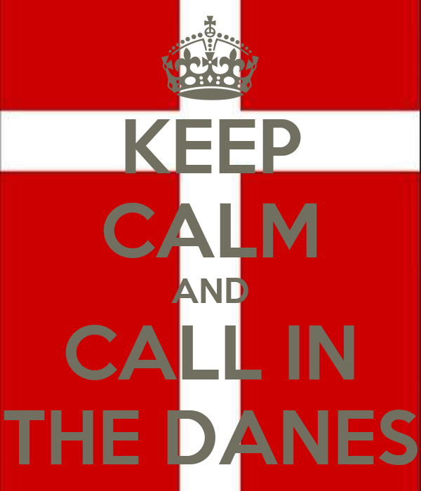 KEEP CALM AND CALL IN THE DANES