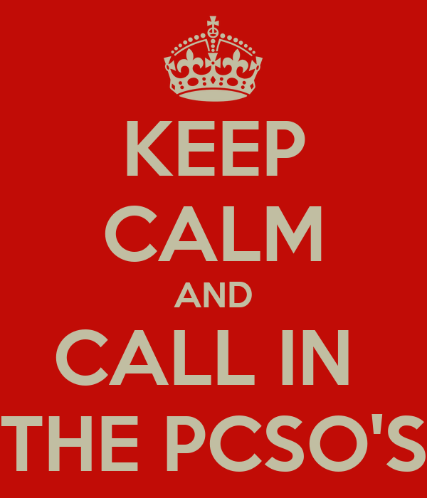 KEEP CALM AND CALL IN  THE PCSO'S