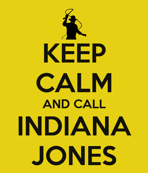 KEEP CALM AND CALL INDIANA JONES