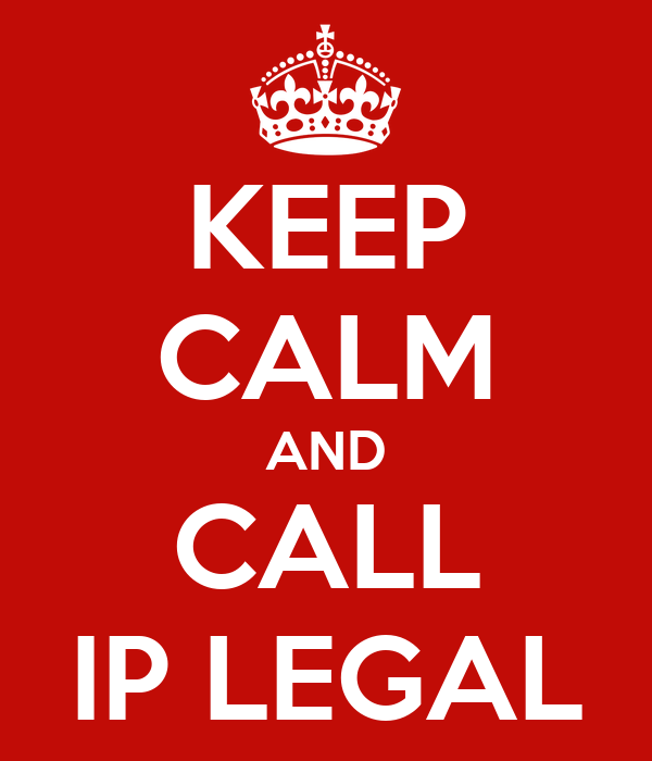 KEEP CALM AND CALL IP LEGAL