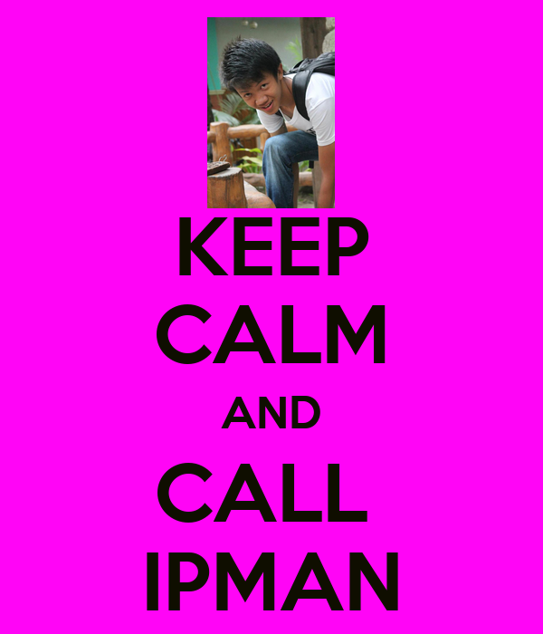 KEEP CALM AND CALL  IPMAN