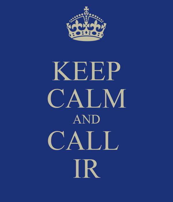 KEEP CALM AND CALL  IR