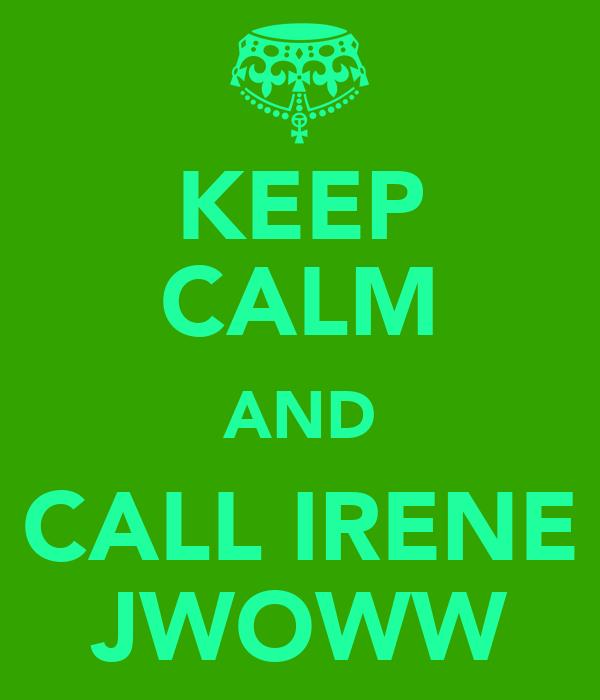 KEEP CALM AND CALL IRENE JWOWW