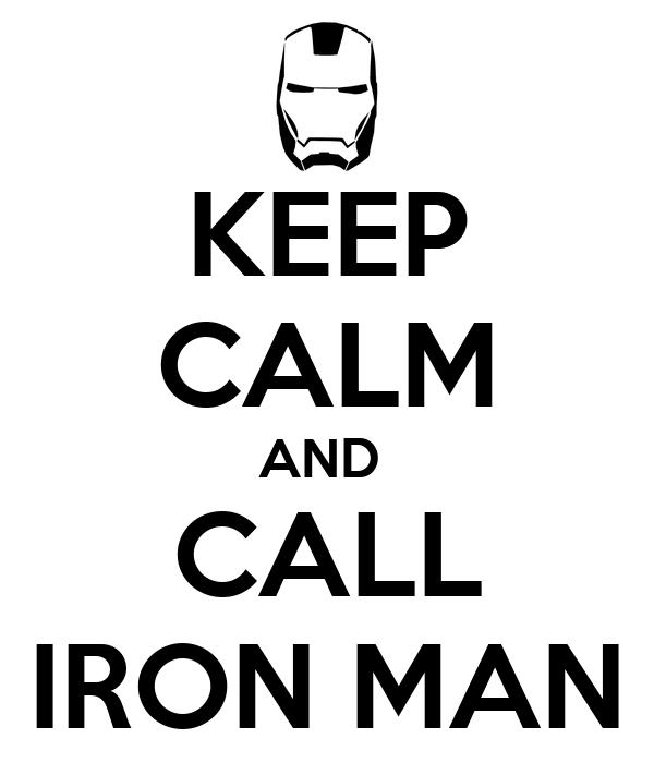 KEEP CALM AND  CALL IRON MAN