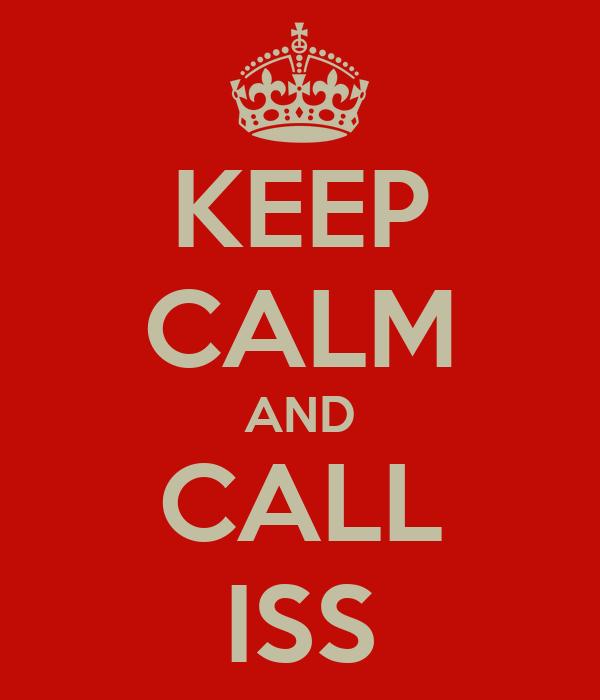 KEEP CALM AND CALL ISS