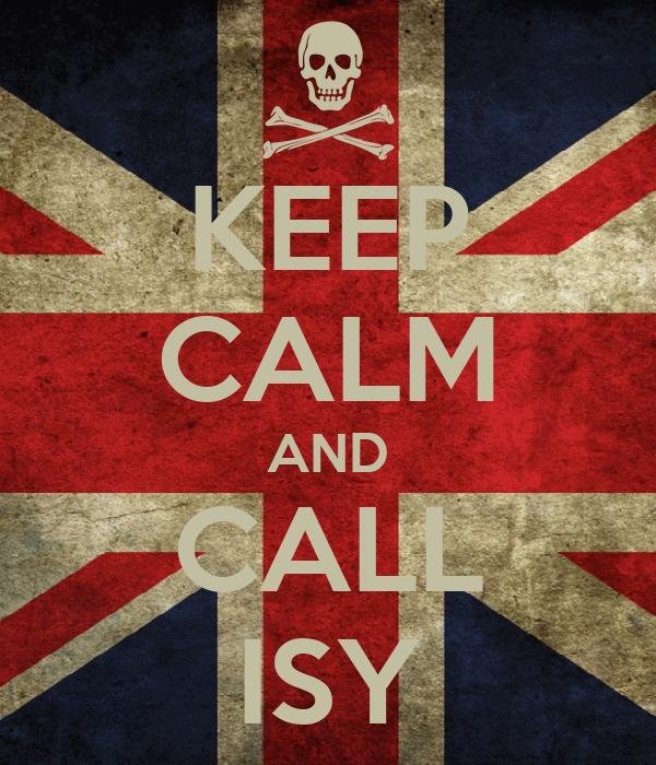 KEEP CALM AND CALL ISY