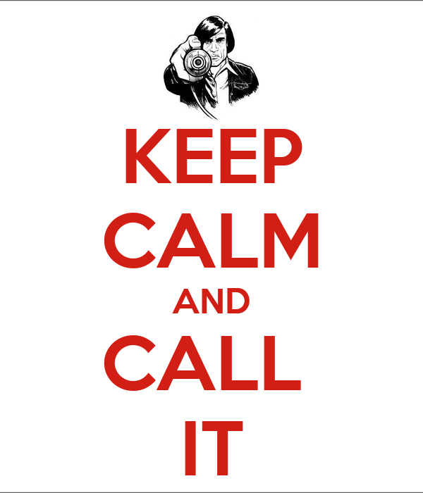 KEEP CALM AND CALL  IT