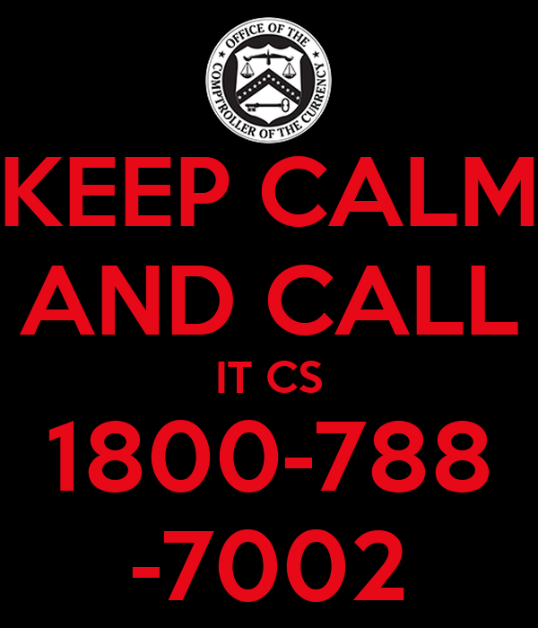 KEEP CALM AND CALL IT CS 1800-788 -7002