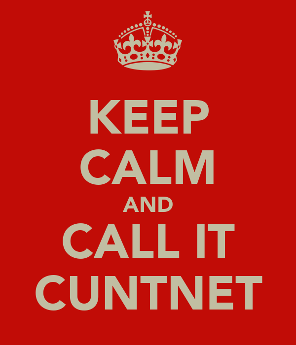 KEEP CALM AND CALL IT CUNTNET