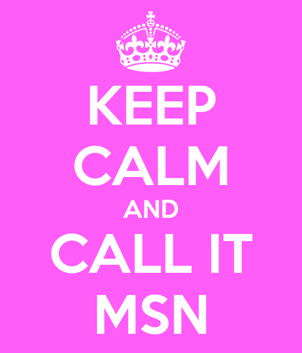 KEEP CALM AND CALL IT MSN