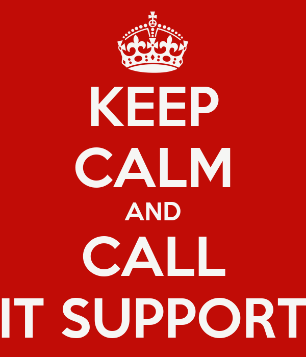 KEEP CALM AND CALL IT SUPPORT