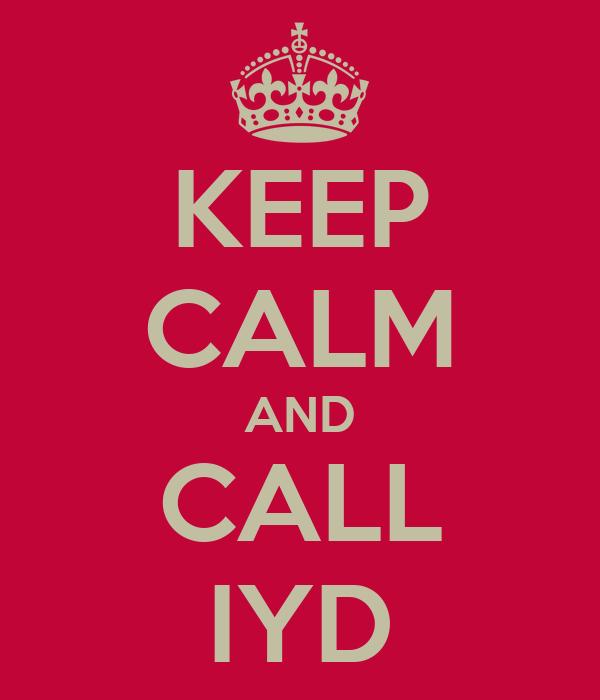 KEEP CALM AND CALL IYD