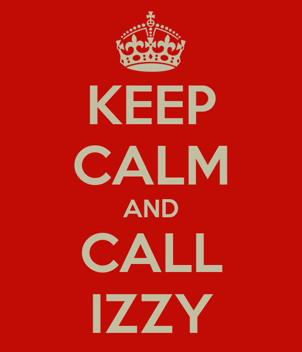 KEEP CALM AND CALL IZZY