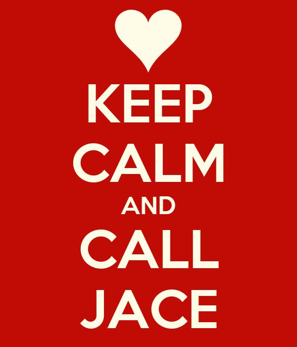 KEEP CALM AND CALL JACE