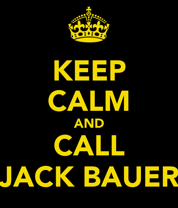 KEEP CALM AND CALL JACK BAUER