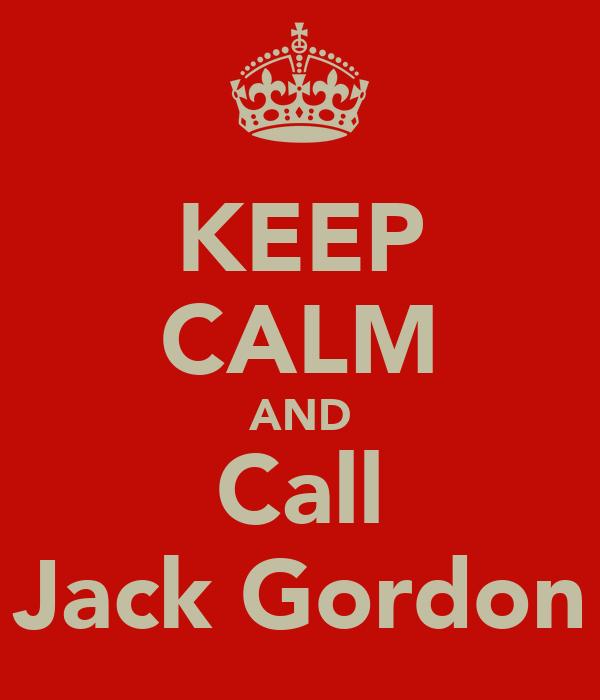 KEEP CALM AND Call Jack Gordon