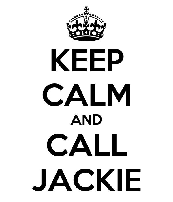 KEEP CALM AND CALL JACKIE