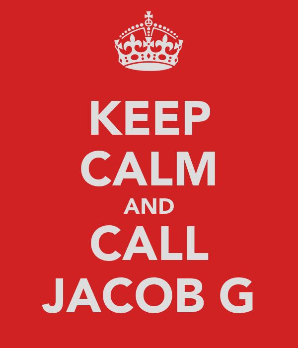 KEEP CALM AND CALL JACOB G