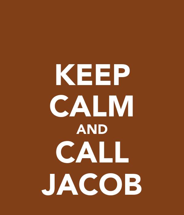 KEEP CALM AND CALL JACOB