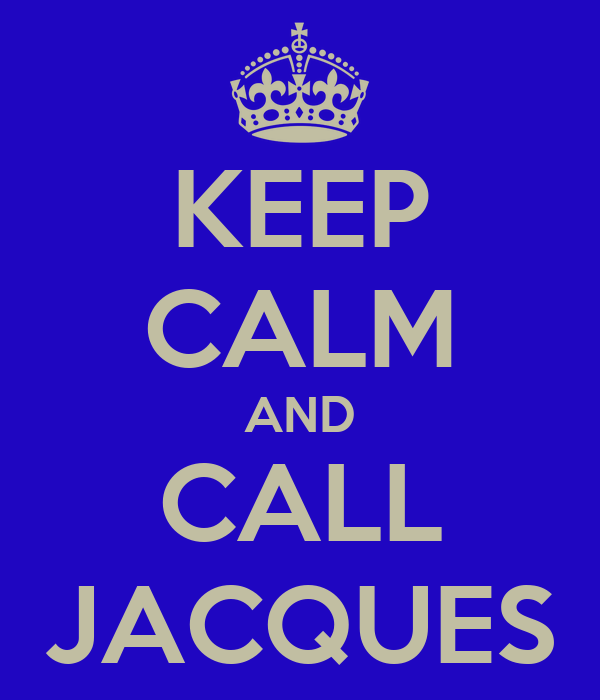 KEEP CALM AND CALL JACQUES
