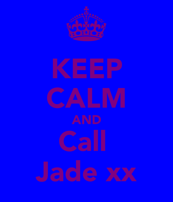 KEEP CALM AND Call  Jade xx
