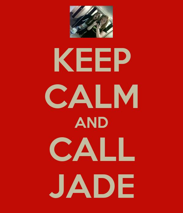 KEEP CALM AND CALL JADE