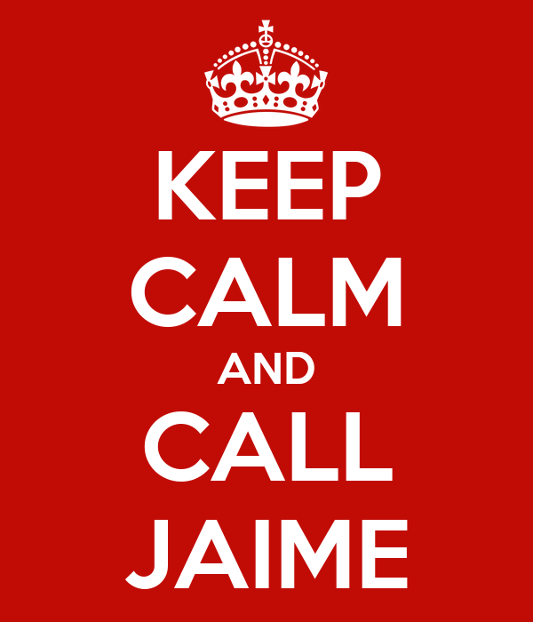 KEEP CALM AND CALL JAIME