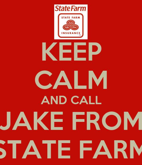 KEEP CALM AND CALL JAKE FROM STATE FARM
