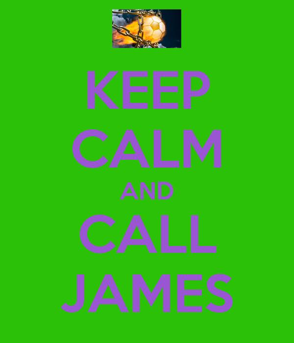 KEEP CALM AND CALL JAMES