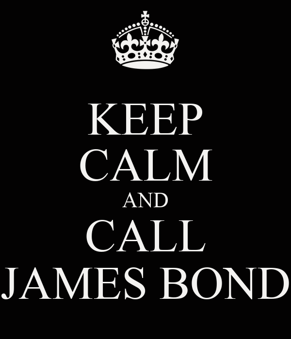 KEEP CALM AND CALL JAMES BOND