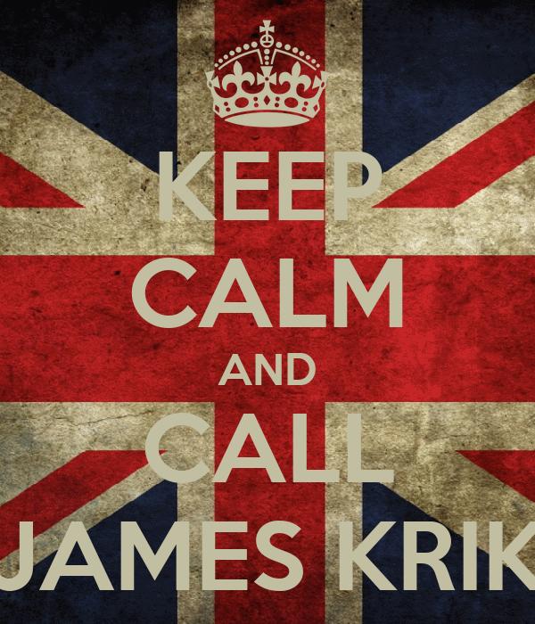 KEEP CALM AND CALL JAMES KRIK