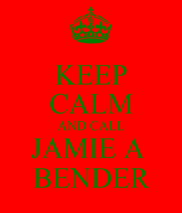 KEEP CALM AND CALL JAMIE A  BENDER