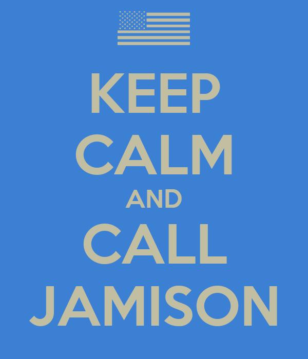KEEP CALM AND CALL JAMISON