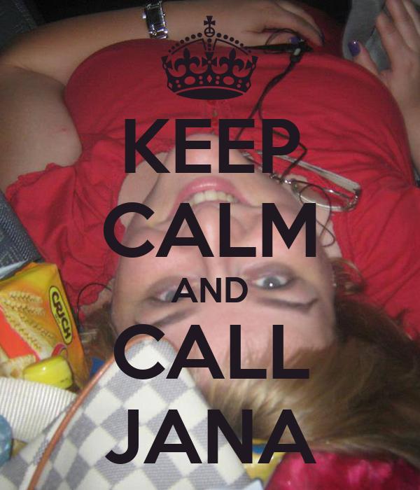 KEEP CALM AND CALL JANA