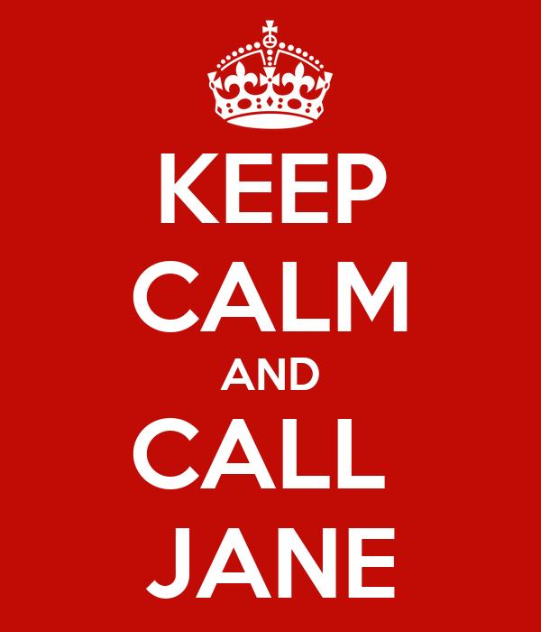 KEEP CALM AND CALL  JANE