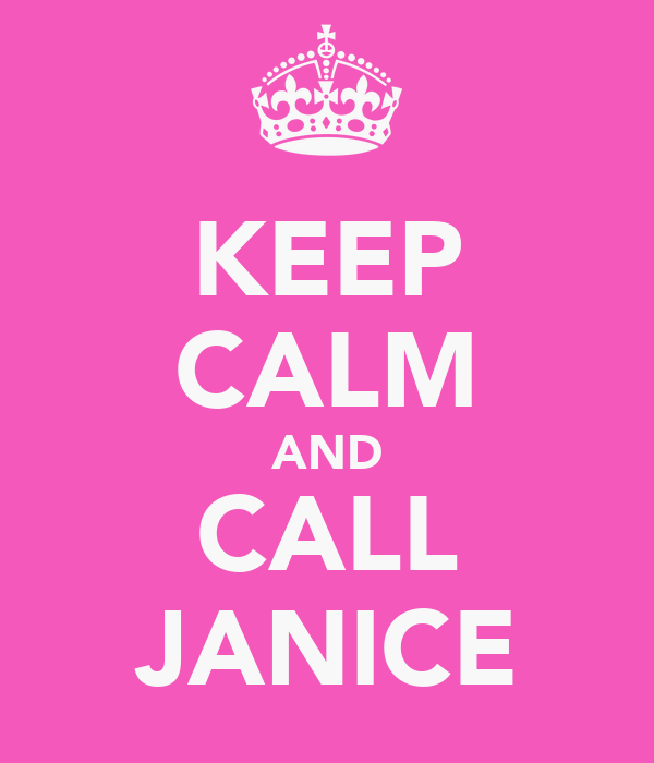 KEEP CALM AND CALL JANICE