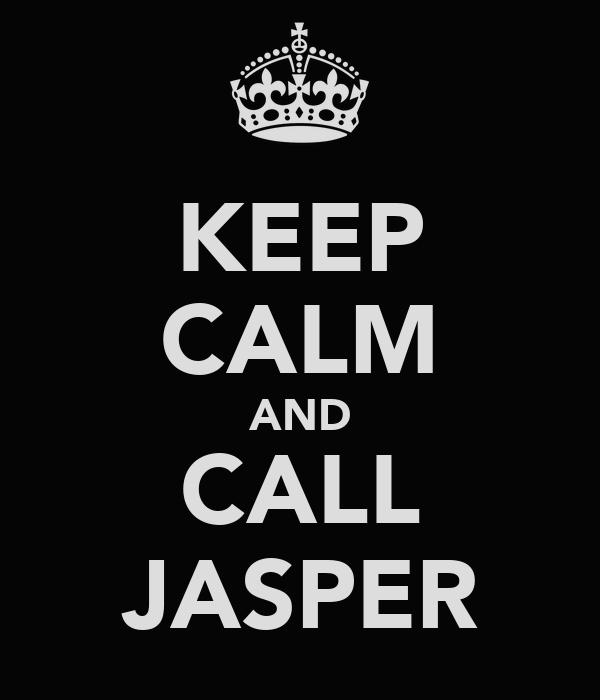 KEEP CALM AND CALL JASPER