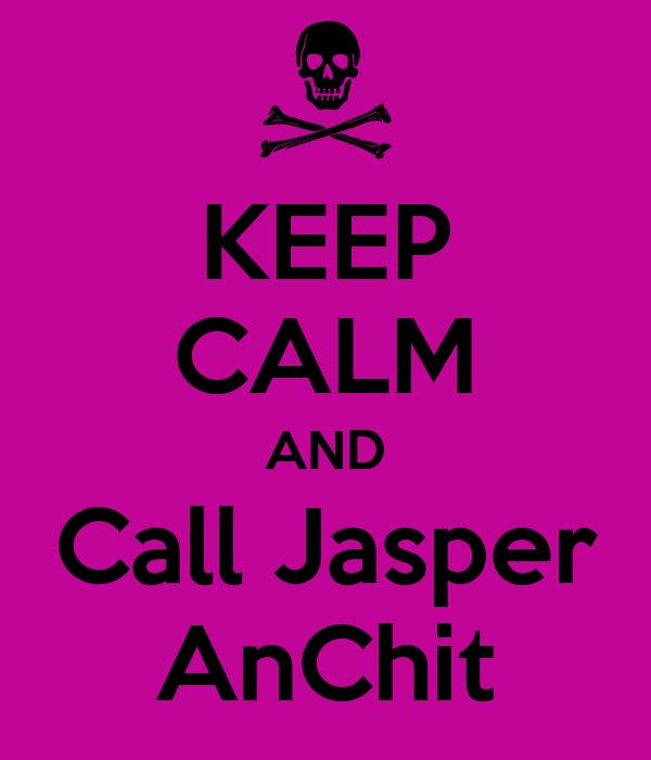 KEEP CALM AND Call Jasper AnChit
