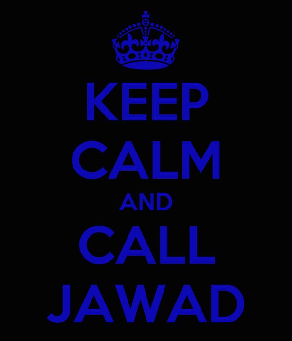 KEEP CALM AND CALL JAWAD