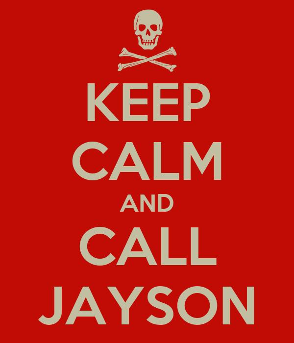 KEEP CALM AND CALL JAYSON