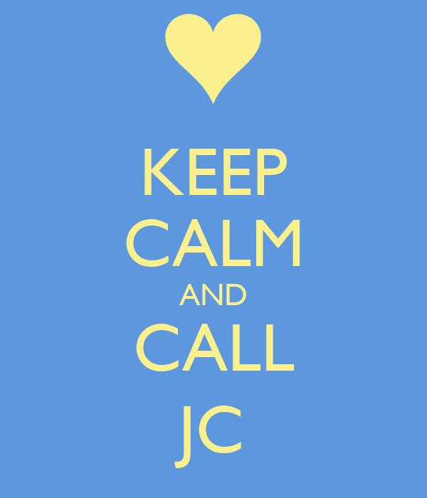 KEEP CALM AND CALL JC