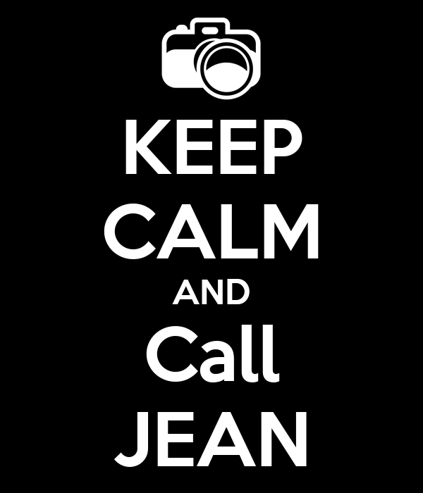 KEEP CALM AND Call JEAN