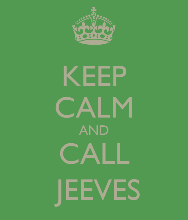 KEEP CALM AND  CALL   JEEVES