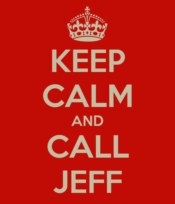 KEEP CALM AND CALL JEFF