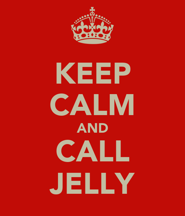 KEEP CALM AND CALL JELLY