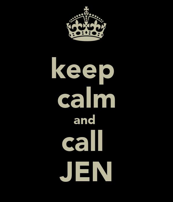 keep  calm and  call  JEN