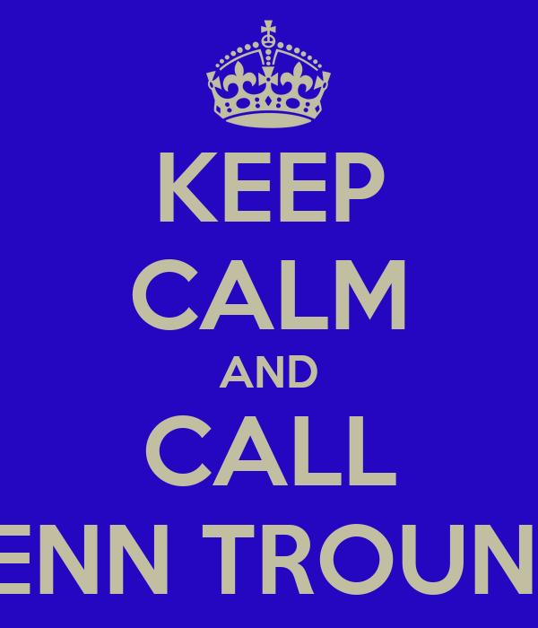 KEEP CALM AND CALL JENN TROUNG