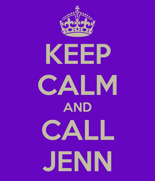 KEEP CALM AND CALL JENN