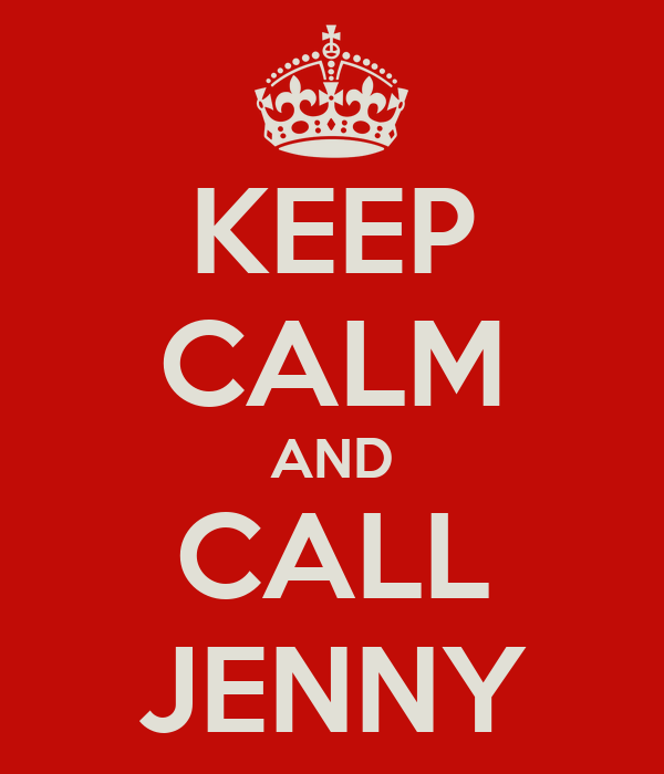 KEEP CALM AND  CALL  JENNY
