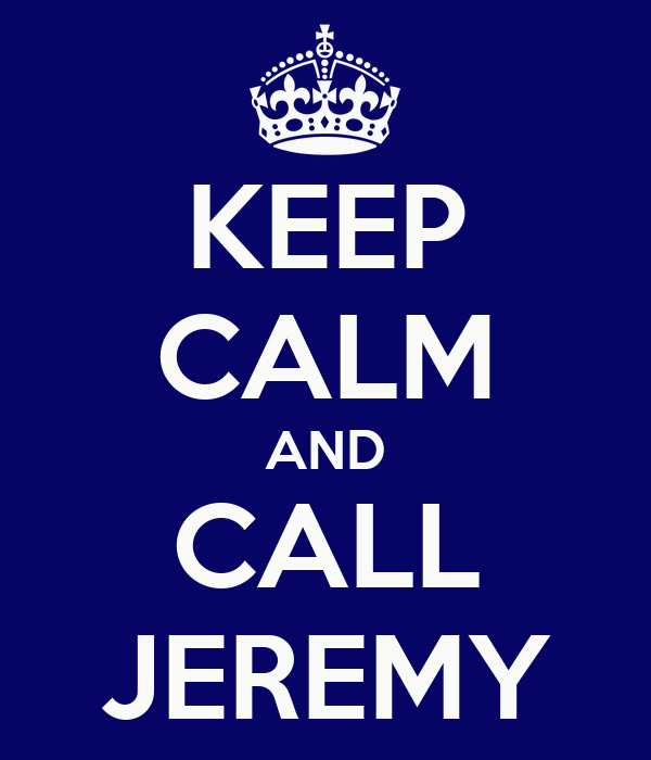 KEEP CALM AND CALL JEREMY